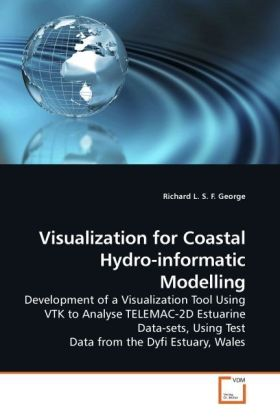 Visualization for Coastal Hydro-informatic Modelling - Development of a Visualization Tool Using VTK to Analyse TELEMAC-2D Estuarine Data-sets, Using Test Data from the Dyfi Estuary, Wales - George, Richard L. S. F.