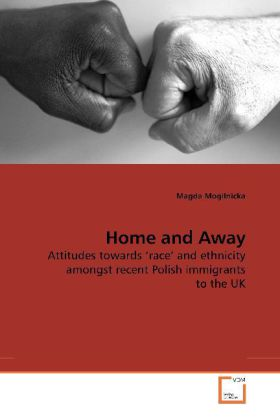 Home and Away - Attitudes towards  race  and ethnicity amongst recent Polish immigrants to the UK