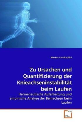 Zu Ursachen und Quantifizierung der Knieachseninstabilität beim Laufen - Hermeneutische Aufarbeitung und empirische Analyse der Beinachsen beim Laufen