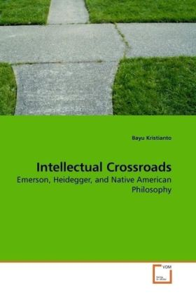 Intellectual Crossroads - Emerson, Heidegger, and Native American Philosophy - Kristianto, Bayu