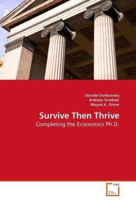 Survive Then Thrive - Completing the Economics Ph.D. - Dutkowsky, Donald
