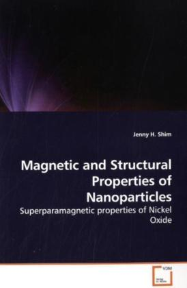 Magnetic and Structural Properties of Nanoparticles - Superparamagnetic properties of Nickel Oxide - Shim, Jenny H.