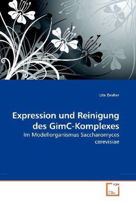 Expression und Reinigung des GimC-Komplexes - Im Modellorganismus Saccharomyces cerevisiae - Zeidler, Ute
