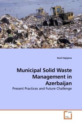 Municipal Solid Waste Management in Azerbaijan - Present Practices and Future Challenge - Hajiyeva, Sevil