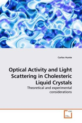 Optical Activity and Light Scattering in Cholesteric Liquid Crystals - Theoretical and experimental considerations - Hunte, Carlos