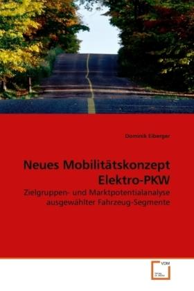 Neues Mobilitätskonzept Elektro-PKW - Zielgruppen- und Marktpotentialanalyse ausgewählter Fahrzeug-Segmente