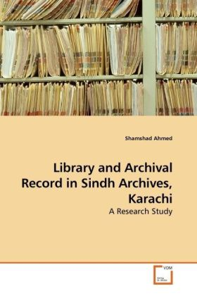 Library and Archival Record in Sindh Archives, Karachi - A Research Study - Ahmed, Shamshad