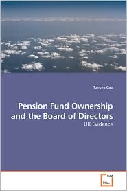 Pension Fund Ownership And The Board Of Directors - Tongyu Cao