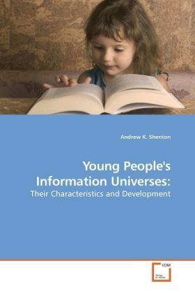 Young People's Information Universes: - Their Characteristics and Development - Shenton, Andrew K.