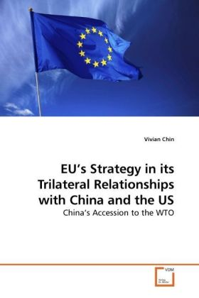 EU's Strategy in its Trilateral Relationships with China and the US - China s Accession to the WTO - Chin, Vivian