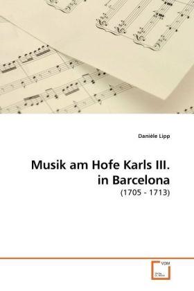Musik am Hofe Karls III. in Barcelona - (1705 - 1713) - Lipp, Danièle