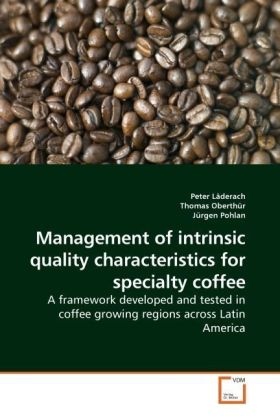 Management of intrinsic quality characteristics for specialty coffee - A framework developed and tested in coffee growing regions across Latin America