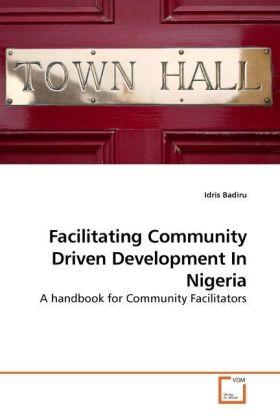 Facilitating Community Driven Development In Nigeria - A handbook for Community Facilitators - Badiru, Idris