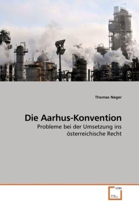 Die Aarhus-Konvention - Probleme bei der Umsetzung ins österreichische Recht - Neger, Thomas