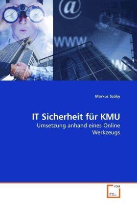 IT Sicherheit für KMU - Umsetzung anhand eines Online Werkzeugs - Szöky, Markus
