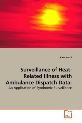Surveillance of Heat-Related Illness with Ambulance Dispatch Data: - An Application of Syndromic Surveillance - Bassil, Kate