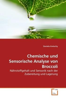 Chemische und Sensorische Analyse von Broccoli - Nährstoffgehalt und Sensorik nach der Zubereitung und Lagerung - Kretschy, Daniela