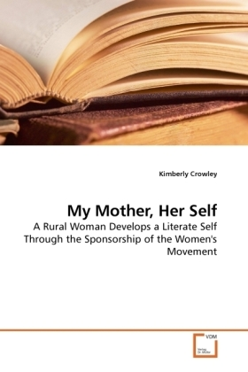 My Mother, Her Self - A Rural Woman Develops a Literate Self Through the Sponsorship of the Women's Movement - Crowley, Kimberly