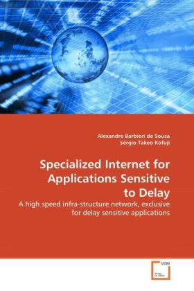 Specialized Internet for Applications Sensitive to Delay - A high speed infra-structure network, exclusive for delay sensitive applications. - Kofuji, Sergio T. / Barbieri de Sousa, Alexandre