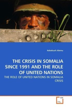 THE CRISIS IN SOMALIA SINCE 1991 AND THE ROLE OF UNITED NATIONS - THE ROLE OF UNITED NATIONS IN SOMALIA CRISIS