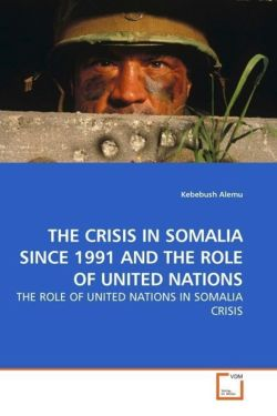 THE CRISIS IN SOMALIA SINCE 1991 AND THE ROLE OF UNITED NATIONS