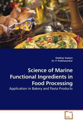 Science of Marine Functional Ingredients in Food Processing - Application in Bakery and Pasta Products - Kadam, Shekhar / Prabhasankar, P.