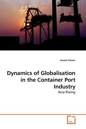 Dynamics of Globalisation in the Container Port Industry als Buch von Daniel Olivier - VDM Verlag