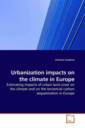 Urbanization impacts on the climate in Europe - Estimating impacts of urban land cover on the climate and on the terrestrial carbon sequestration in Europe