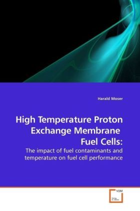 High Temperature Proton Exchange Membrane Fuel Cells: - The impact of fuel contaminants and temperature on fuel cell performance - Moser, Harald