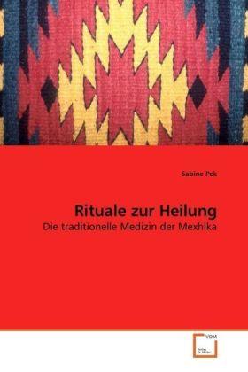 Rituale zur Heilung - Die traditionelle Medizin der Mexhika - Pek, Sabine
