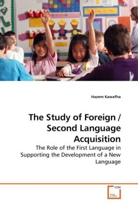 The Study of Foreign / Second Language Acquisition - The Role of the First Language in Supporting the Development of a New Language - Kawafha, Hazem