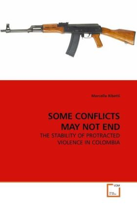 SOME CONFLICTS MAY NOT END - THE STABILITY OF PROTRACTED VIOLENCE IN COLOMBIA
