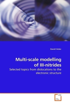 Multi-scale modelling of III-nitrides - Selected topics from dislocations to the electronic structure - Holec, David