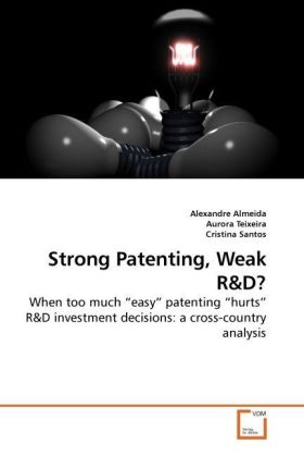 Strong Patenting, Weak R&D - When too much  easy  patenting  hurts  R&D investment decisions: a cross-country analysis - Almeida, Alexandre / Teixeira, Aurora / Santos, Cristina