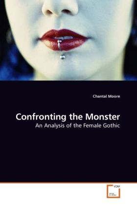 Confronting the Monster - An Analysis of the Female Gothic - Moore, Chantal