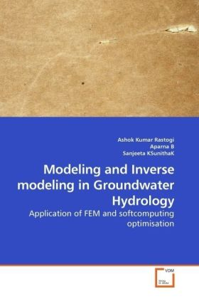 Modeling and Inverse modeling in Groundwater Hydrology - Application of FEM and softcomputing optimisation