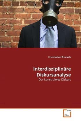 Interdisziplinäre Diskursanalyse - Der konstruierte Diskurs - Rimmele, Christopher