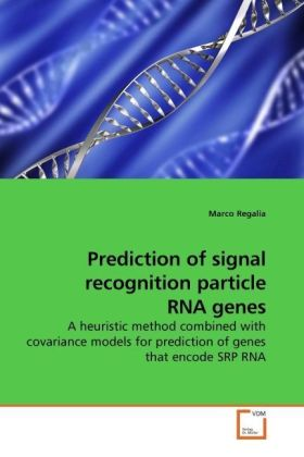 Prediction of signal recognition particle RNA genes - A heuristic method combined with covariance models for prediction of genes that encode SRP RNA - Regalia, Marco