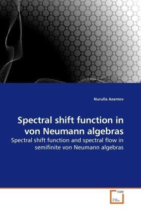 Spectral shift function in von Neumann algebras - Spectral shift function and spectral flow in semifinite von Neumann algebras - Azamov, Nurulla