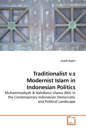 Traditionalist v.s Modernist Islam in Indonesian Politics - Muhammadiyah - Asyari, Suaidi