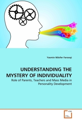 UNDERSTANDING THE MYSTERY OF INDIVIDUALITY - Role of Parents, Teachers and Mass Media in Personality Development - Nilofer Farooqi, Yasmin