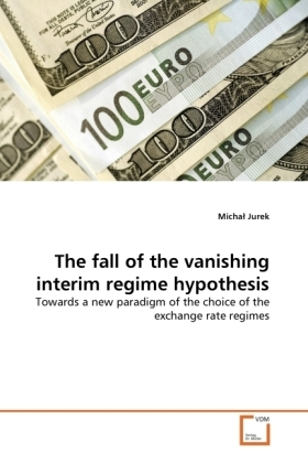 The fall of the vanishing interim regime hypothesis - Towards a new paradigm of the choice of the exchange rate regimes - Jurek, Micha