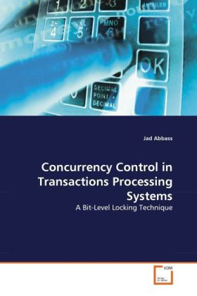 Concurrency Control in Transactions Processing Systems als Buch von Jad Abbass - VDM Verlag