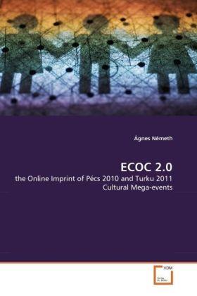 ECOC 2.0 - the Online Imprint of Pécs 2010 and Turku 2011 Cultural Mega-events - Németh, Ágnes