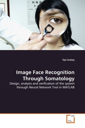 Image Face Recognition Through Somatology - Design, analysis and verification of the system through Neural Network Tool in MATLAB - Dubey, Sipi