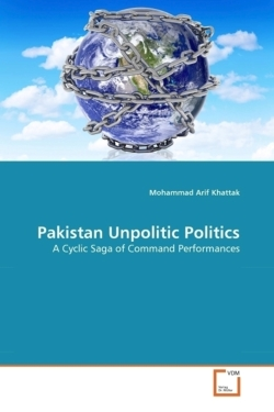 Pakistan Unpolitic Politics: A Cyclic Saga of Command Performances