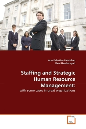 Staffing and Strategic Human Resource Management: - with some cases in great organizations - Faletehan, Aun Falestien / Hardiansyah, Deni