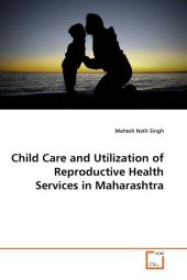 Child Care and Utilization of Reproductive Health Services in Maharashtra - Mahesh Nath Singh