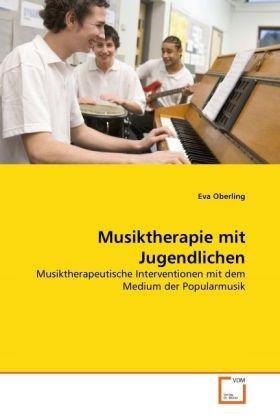 Musiktherapie mit Jugendlichen - Musiktherapeutische Interventionen mit dem Medium der Popularmusik - Oberling, Eva