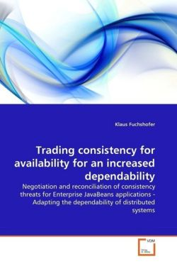 Trading consistency for availability for an increased dependability: Negotiation and reconciliation of consistency threats for Enterprise JavaBeans ... the dependability of distributed systems